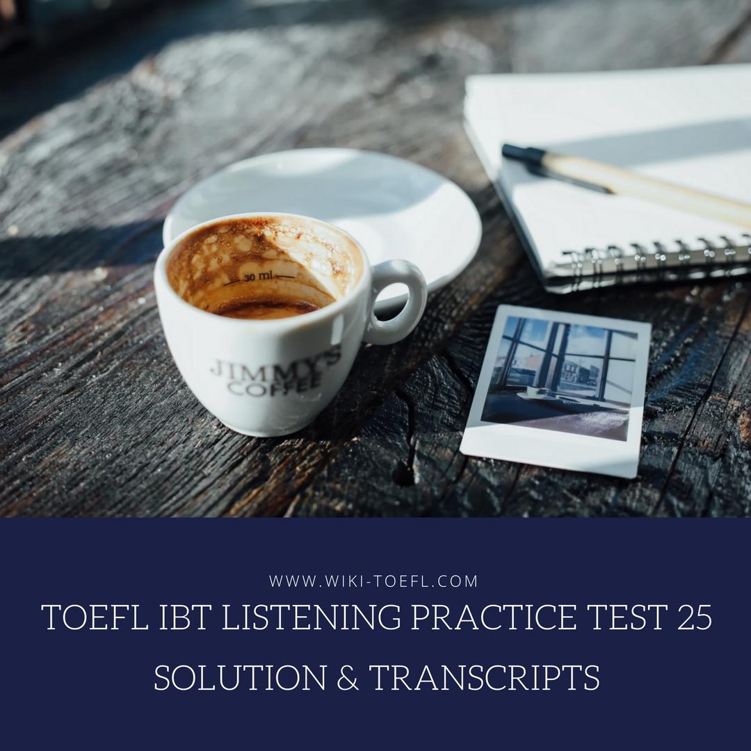 TOEFL IBT Listening Practice Test 25 Solution & Transcripts