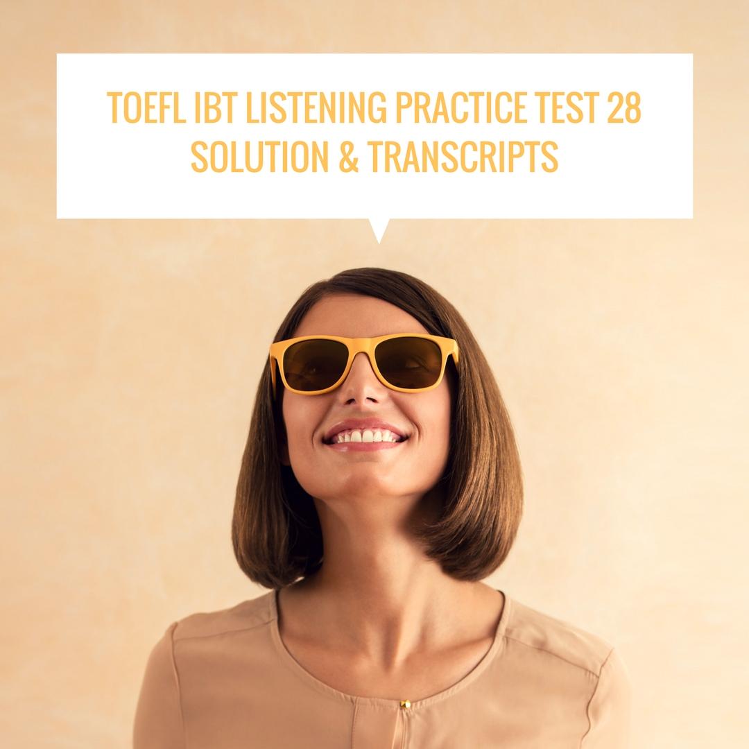 TOEFL IBT Listening Practice Test 28 Solution & Transcripts