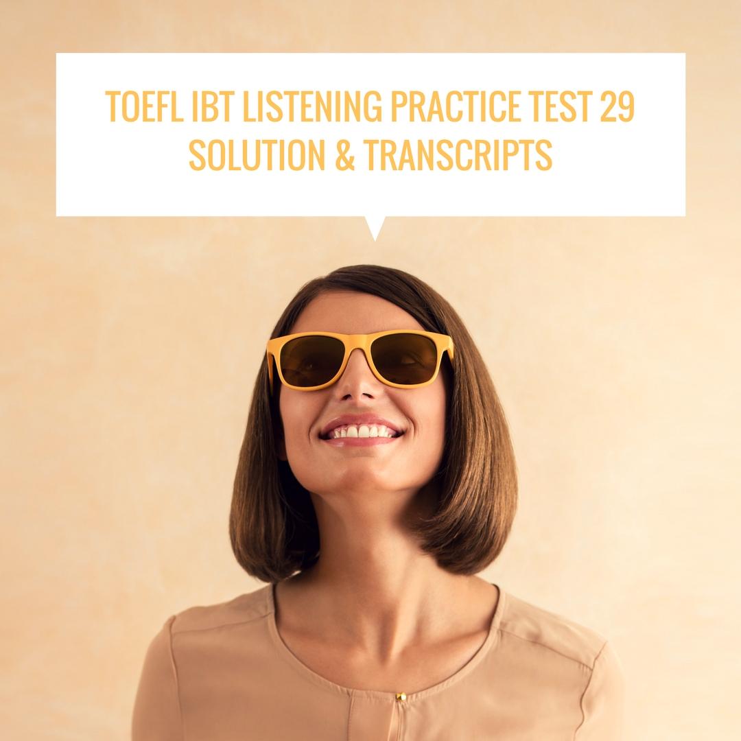 TOEFL IBT Listening Practice Test 29 Solution & Transcripts